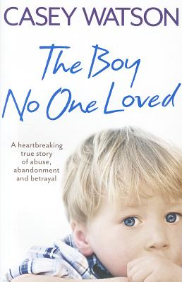 The Boy No One Loved By Watson, Casey